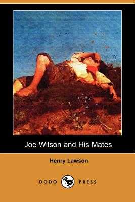 Joe Wilson and His Mates (Dodo Press) - Lawson, Henry