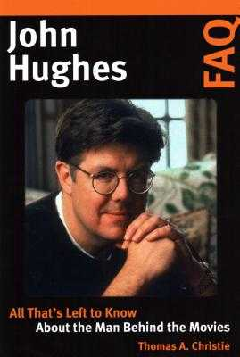 John Hughes FAQ: All That's Left to Know about the Man Behind the Movies - Christie, Thomas A