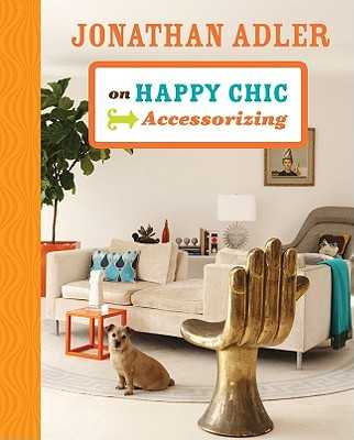 Jonathan Adler on Happy Chic Accessorizing - Adler, Jonathan