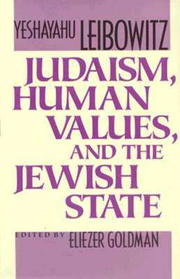 Judaism, Human Values, and the Jewish State - Liebowitz, Yeshayahu