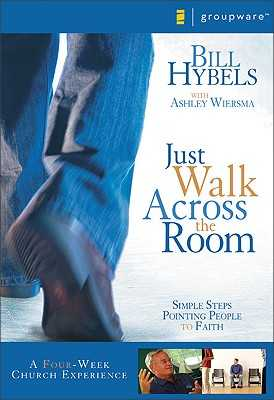 Just Walk Across the Room Curriculum Kit: Simple Steps Pointing People to Faith - Hybels, Bill, and Wiersma, Ashley