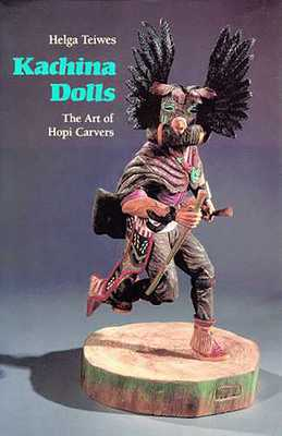 Kachina Dolls: The Art of Hopi Carvers - Teiwes, Helga