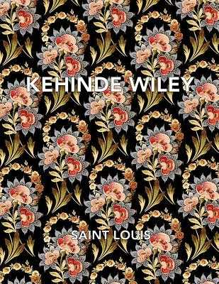 Kehinde Wiley: Saint Louis - Wiley, Kehinde, and Kelly, Simon (Text by), and Klemm, Hannah (Text by)