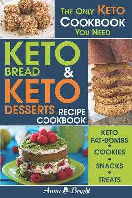 Keto Bread and Keto Desserts Recipe Cookbook: All in 1 - Best Keto Bread, Keto Fat Bombs, Keto Cookies, Keto Snacks and Treats (Easy Recipes for Your Low Carb, Ketogenic, Gluten-Free and Paleo Diet) - Bright, Anna