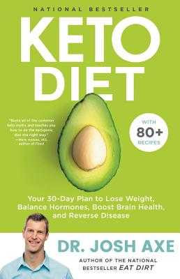 Keto Diet: Your 30-Day Plan to Lose Weight, Balance Hormones, Boost Brain Health, and Reverse Disease - Axe, Josh