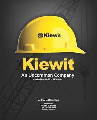Kiewit: An Uncommon Company: Celebrating the First 125 Years - Rodengen, Jeffrey L