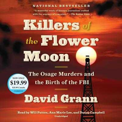 Killers of the Flower Moon: The Osage Murders and the Birth of the FBI - Grann, David, and Patton, Will (Read by), and Lee, Ann Marie (Read by)