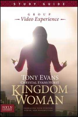 Kingdom Woman, Study Guide: Embracing Your Purpose, Power, and Possibilities - Evans, Tony, Dr., and Hurst, Chrystal Evans, and Focus on the Family (Creator)