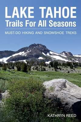 Lake Tahoe Trails For All Seasons: Must-Do Hiking and Snowshoe Treks - Reed, Kathryn