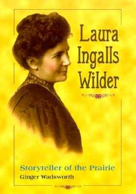 Laura Ingalls Wilder: Storyteller of the Prairie - Wadsworth, Ginger