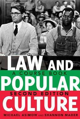 Law and Popular Culture: A Course Book (2nd Edition) - Asimow, Michael, and Mader, Shannon