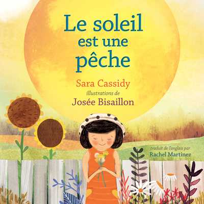Le Soleil Est Une Pêche - Cassidy, Sara, and Martinez, Rachel (Translated by)