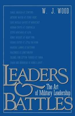 Leaders and Battles: The Art of Military Leadership - Wood, W J