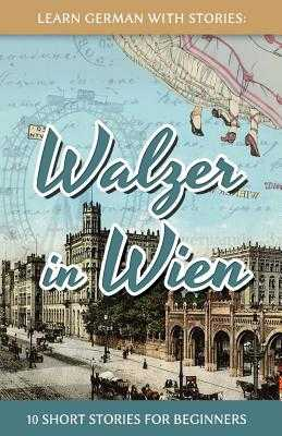 Learn German With Stories: Walzer in Wien - 10 Short Stories For Beginners - Klein, Andre
