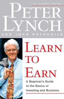 Learn to Earn - Lynch, Peter, and Rothchild, John