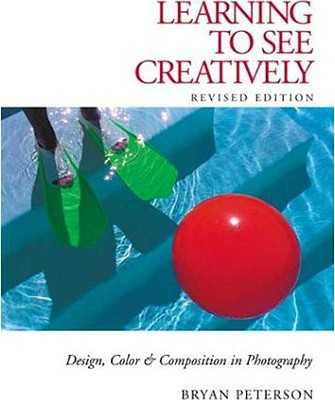 Learning to See Creatively: Design, Color & Composition in Photography - Peterson, Bryan