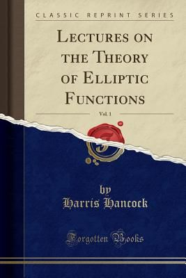Lectures on the Theory of Elliptic Functions, Vol. 1 (Classic Reprint) - Hancock, Harris