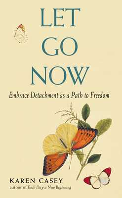 Let Go Now: Embrace Detachment as a Path to Freedom - Casey, Karen