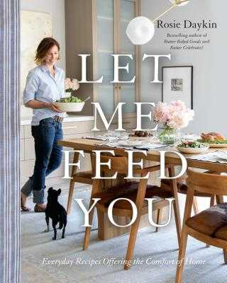 Let Me Feed You: Everyday Recipes Offering the Comfort of Home - Daykin, Rosie