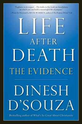 Life After Death: The Evidence - D'Souza, Dinesh, and Warren, Rick, Dr., Min (Foreword by)