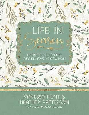 Life in Season: Celebrate the Moments That Fill Your Heart & Home - Hunt, Vanessa, and Patterson, Heather