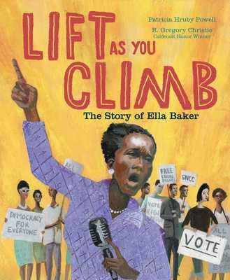 Lift as You Climb: The Story of Ella Baker - Powell, Patricia Hruby