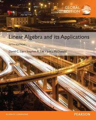 Linear Algebra and Its Applications, Global Edition - Lay, David, and Lay, Steven, and McDonald, Judi