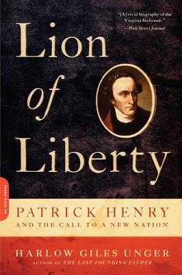 Lion of Liberty: Patrick Henry and the Call to a New Nation - Unger, Harlow Giles