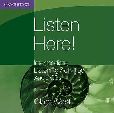 Listen Here! Intermediate Listening Activities CDs - West, Clare