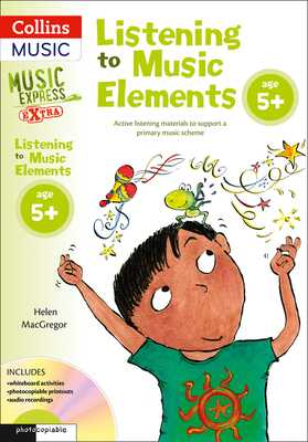 Listening to Music Elements Age 5+: Active Listening Materials to Support a Primary Music Scheme - MacGregor, Helen, and Collins Music (Prepared for publication by)