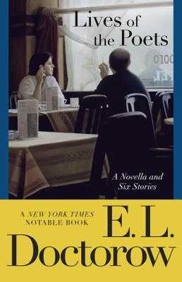 Lives of the Poets: A Novella and Six Stories - Doctorow, E L, Mr.
