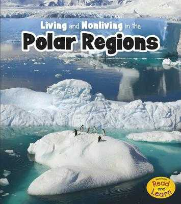 Living and Nonliving in the Polar Regions - Rissman, Rebecca