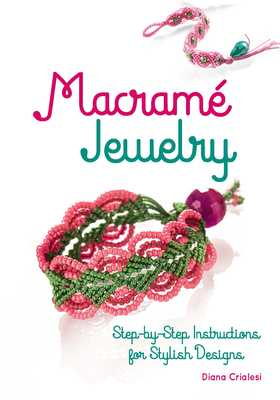 Macramé Jewelry: Step-By-Step Instructions for Stylish Designs - Crialesi, Diana
