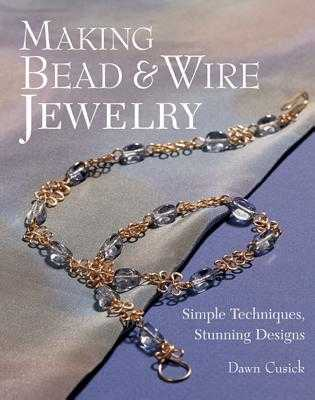 Making Bead & Wire Jewelry - Cusick, Dawn, and Baskett, Mickey