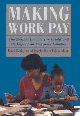 Making Work Pay - Meyer, Bruce D (Editor), and Holtz-Eakin, Douglas (Editor)