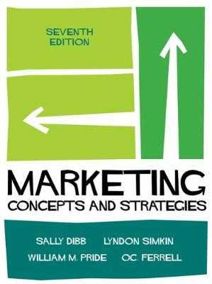 Marketing: Concepts and Strategies - Ferrell, O. C., and Dibb, Sally, and Simkin, Lyndon