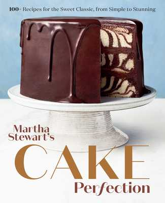Martha Stewart's Cake Perfection: 100+ Recipes for the Sweet Classic, from Simple to Stunning: A Baking Book - Martha Stewart Living Magazine