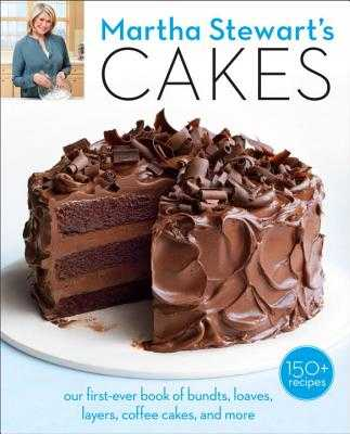 Martha Stewart's Cakes: Our First-Ever Book of Bundts, Loaves, Layers, Coffee Cakes, and More: A Baking Book - Martha Stewart Living Magazine