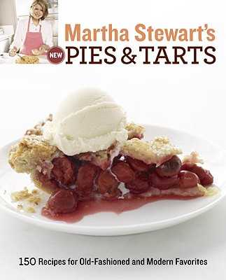 Martha Stewart's New Pies and Tarts: 150 Recipes for Old-Fashioned and Modern Favorites: A Baking Book - Martha Stewart Living Magazine