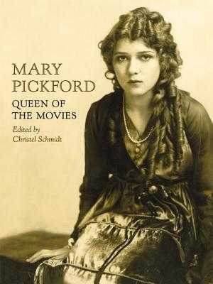 Mary Pickford: Queen of the Movies - Schmidt, Christel (Contributions by), and Haskell, Molly (Contributions by), and Brownlow, Kevin (Contributions by)