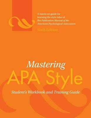 Mastering APA Style: Student's Workbook and Training Guide - American Psychological Association