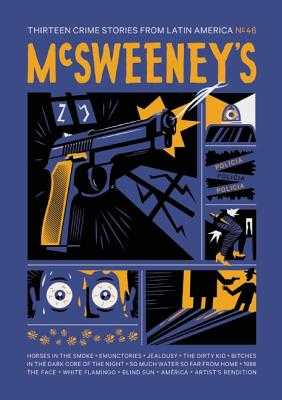 McSweeney's Issue 46 - Eggers, Dave (Editor), and Alarcon, Daniel (Contributions by), and Jufresa, Laia (Contributions by)