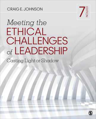 Meeting the Ethical Challenges of Leadership: Casting Light or Shadow - Johnson, Craig E