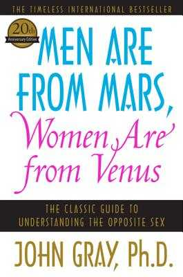 Men Are from Mars, Women Are from Venus: The Classic Guide to Understanding the Opposite Sex - Gray, John, Ph.D.