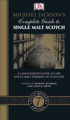 Michael Jackson's Complete Guide to Single Malt Scotch: A Connoisseur S Guide to the Single Malt Whiskies of Scotland - Roskrow, Dominic, and Smith, Gavin D