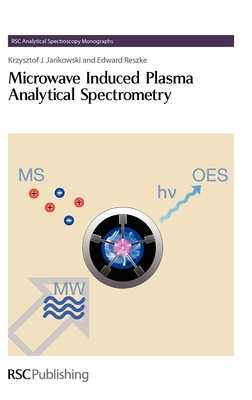 Microwave Induced Plasma Analytical Spectrometry - Jankowski, Krzysztof J., and Reszke, Edward, and Barnett, Neil W (Series edited by)