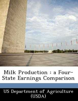 Milk Production: A Four-State Earnings Comparison - Us Department of Agriculture (Usda) (Creator)