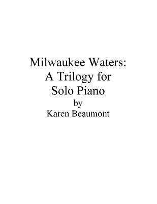 Milwaukee Waters: A Trilogy for Solo Piano - Beaumont, Karen (Composer)