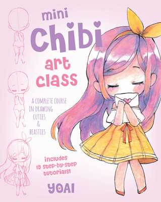 Mini Chibi Art Class: A Complete Course in Drawing Cuties and Beasties - Includes 19 Step-By-Step Tutorials! - Yoai