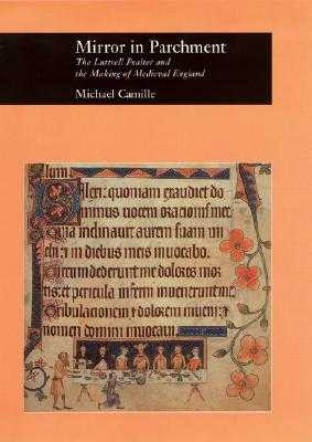 Mirror in Parchment: The Luttrell Psalter and the Making of Medieval England - Camille, Michael, Dr., Ph.D.